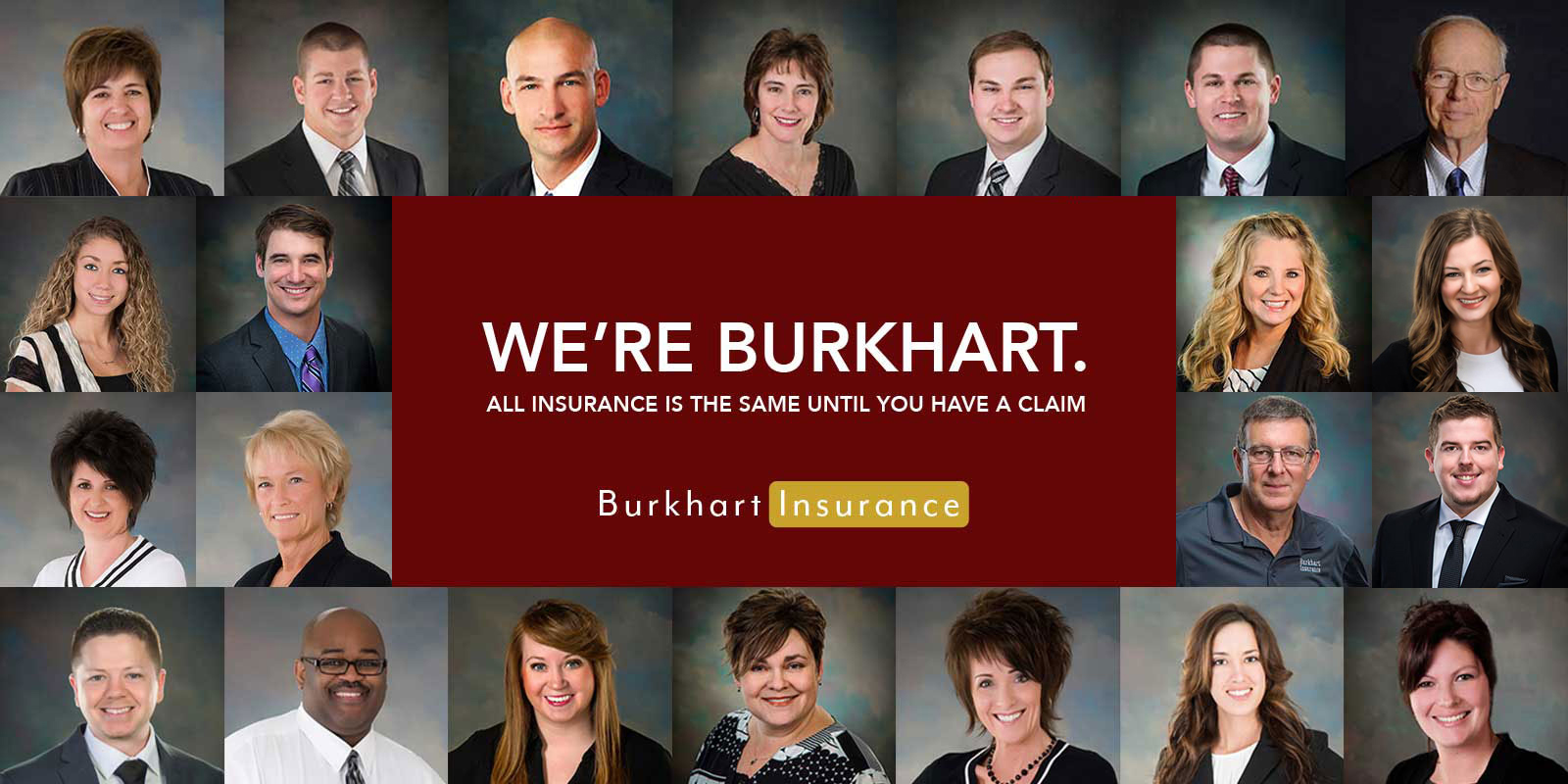 We're Burkhart. All Insurance is the Same Until You Have a Claim.